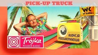 PICK-UP TRUCK -Cejrowski- Audycja Podzwrotnikowa 2019/12/07 Program III Polskiego Radia
