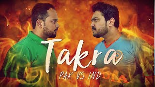 TAKRA | Pakistan Vs India | Asia Cup 2018 |The Idiotz