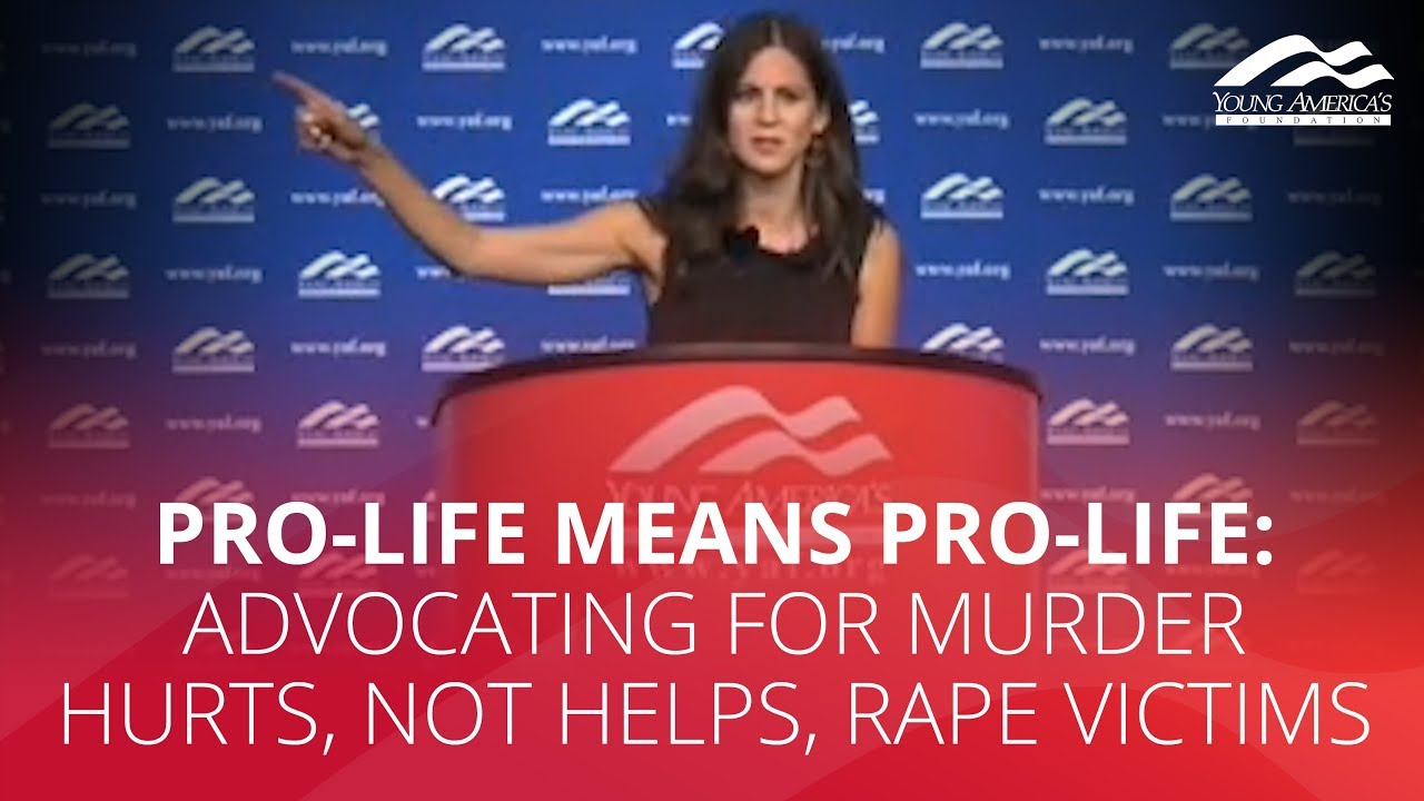 YAFTV PRO-LIFE MEANS PRO-LIFE: Advocating for abortion hurts, not helps, rape victims