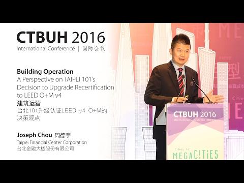 "CTBUH 2016 China Conference - Joseph Chu, "" TAIPEI 101's Upgrade Recertification to LEED O+M v4"""