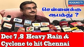 Dec 7 ,8 Chennai weather update Heavy Rain & Cyclone to hit Chennai   சென்னைக்கு ஆபத்து ?