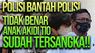 🔴 LIVE! POLISI BANTAH POLISI: TIDAK BENAR ANAK AKIDI TIO SUDAH TERSANGKA!!