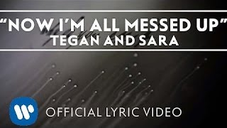 Repeat youtube video Tegan and Sara - Now I'm All Messed Up [Official Lyric Video]