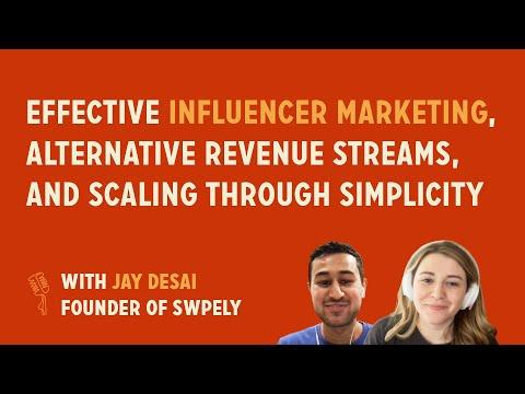 Influencer marketing, alt revenue streams, and scaling through simplicity | Jay Desai @ Swpely
