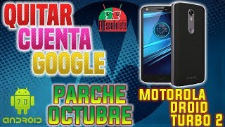 QUITAR CUENTA MOTOROLA PARCHE OCTUBRE - DROID TURBO 2