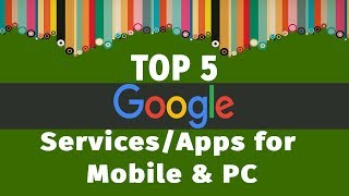 Top 5 Essential Google Services and Apps For Smartphone and PC