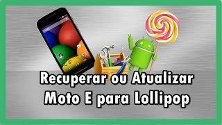 Como Recuperar ou Atualizar moto E (Stock rom Android Lollipop 5.1)
