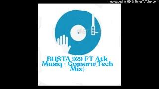 Busta 929 & ATK MuziQ - Gomora (Tech Mix)