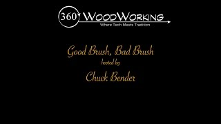 360 Woodworking Presents – Good Brush, Bad Brush
