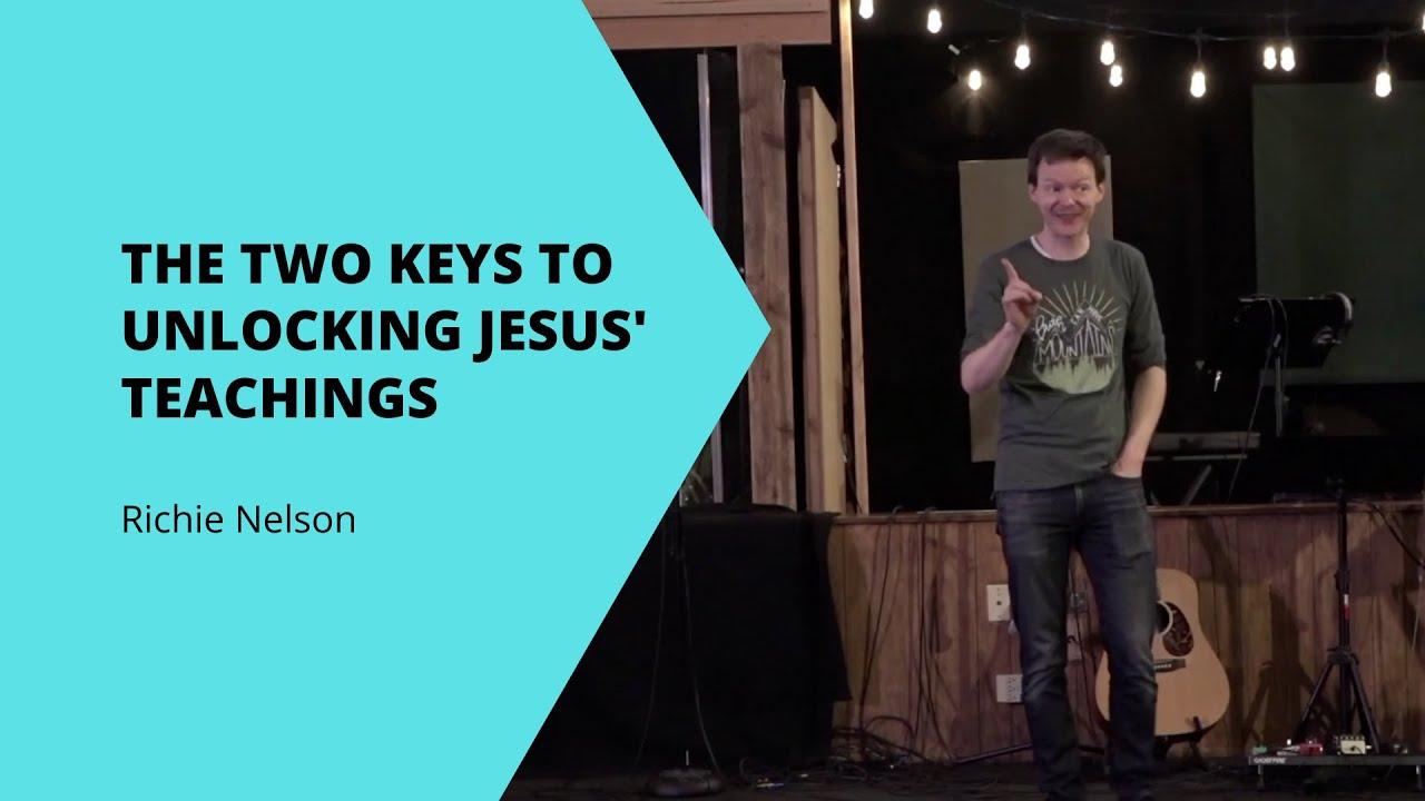 The Two Keys to Unlocking Jesus' Teachings   Richie Nelson   Deeper Church