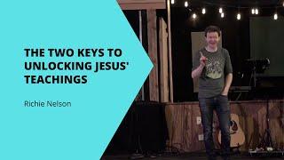 The Two Keys to Unlocking Jesus' Teachings | Richie Nelson | Deeper Church