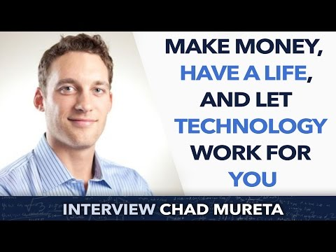 Make Money, Have a Life, and Let Technology Work for You - Chad Mureta