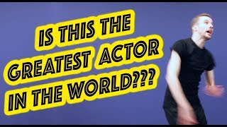 THE GREATEST ACTOR IN THE WORLD