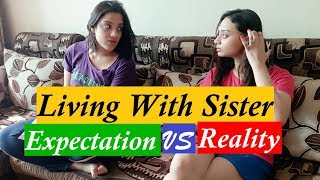 Expectation vs Reality | When you live with your Sister | Living with Sister | Life Shots