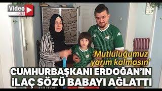 Cumhurbaşkanı Erdoğan'ın İlaç Sözü Verdiği Baba Mutluluktan Ağladı