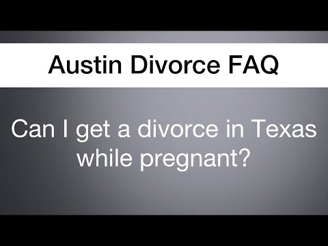 Can I get a divorce in Texas while pregnant? | Austin Divorce FAQ
