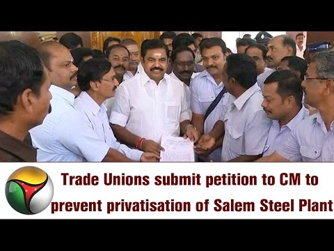 Trade Unions submit petition to CM to prevent privatisation of Salem Steel Plant