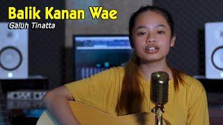 Download BALIK KANAN WAE   ||   cover by Galuh Tinatta