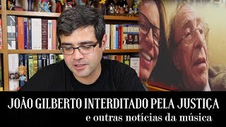 João Gilberto interditado pela Justiça e outras notícias da música |  Alta Fidelidade