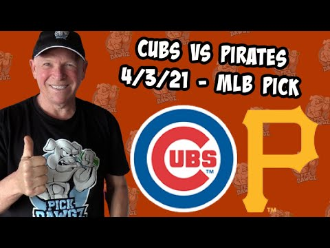Chicago Cubs vs Pittsburgh Pirates 4/3/21 MLB Pick and Prediction MLB Tips Betting Pick