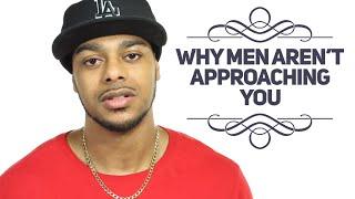 Why men aren't approaching you | How to attract guys body language