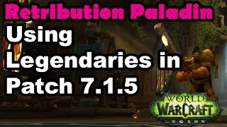 Using Legion Legendaries as a Retribution Paladin in 7.1.5