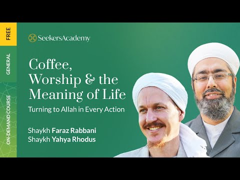 The Purpose of Life in a Cup of Coffee - Shaykh Yahya Rhodus