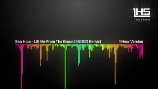 San Holo - Lift Me From The Ground (NOKO Remix) [1 Hour Version]