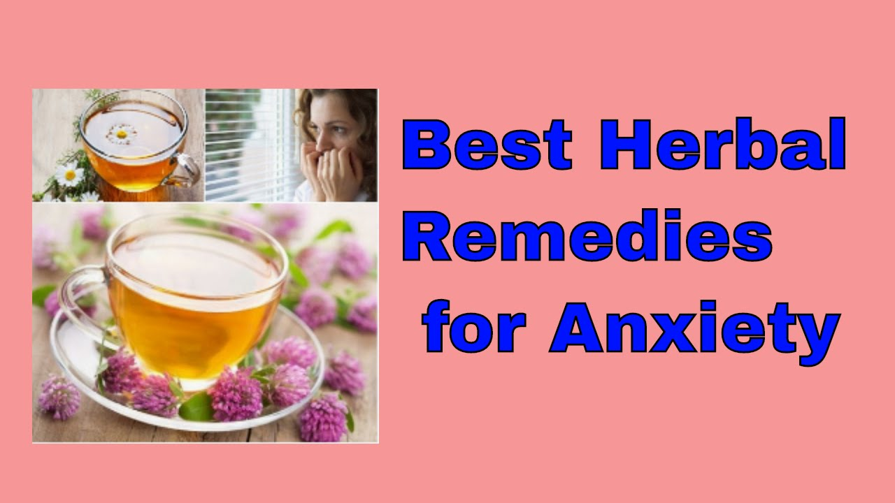 Chinese herbs tea stress anxiety - What Are The Best Herbal Remedies For Anxiety Natural Home Remedies To Get Rid Of Anxiety Disorders Youtube