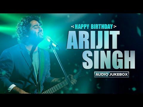 Happy Birthday Arijit Singh   Best of Arijit Audio Songs   Eros Now