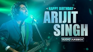 Happy Birthday Arijit Singh | Best of Arijit Audio Songs
