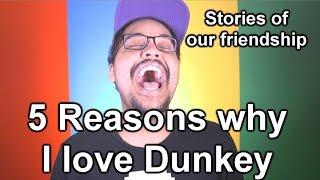 5 Reasons why I love Dunkey.