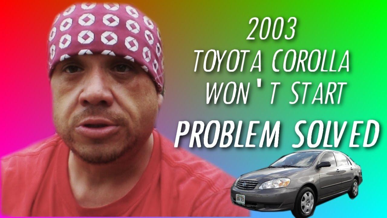 2003 Toyota Corolla Won't Start PROBLEM SOLVED