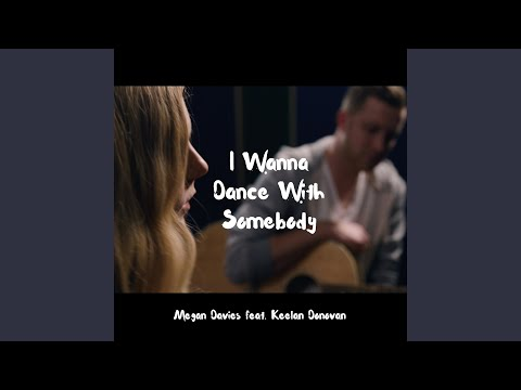 I Wanna Dance with Somebody (feat. Keelan Donovan)