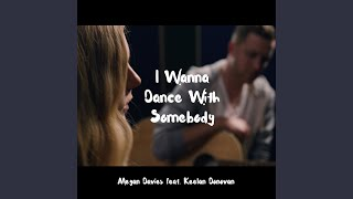 Play I Wanna Dance with Somebody (feat. Keelan Donovan)