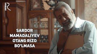 Sardor Mamadaliyev - Otang rizo bo