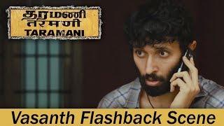 Taramani - Vasanth Flashback Scene | Andrea Jeremiah, Vasanth Ravi | Yuvan Shankar Raja | Ram