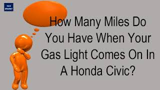 How Many Miles Do You Have When Your Gas Light Comes On In A Honda Civic?