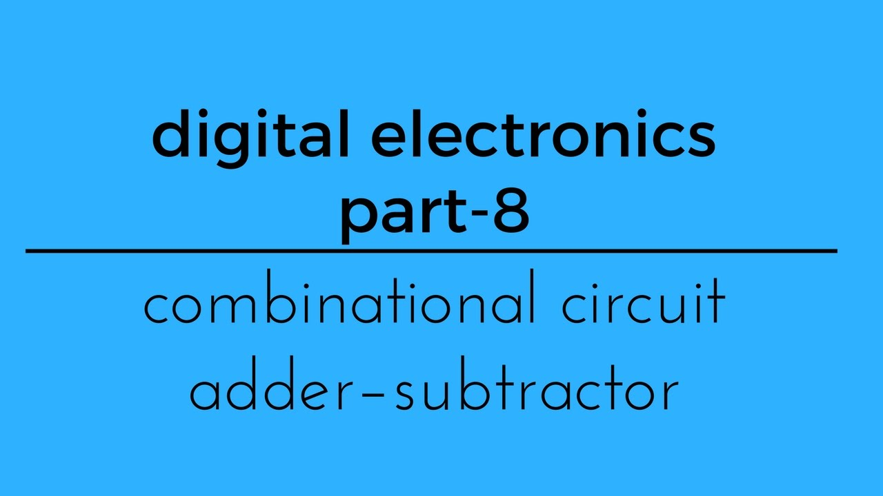 Digital Part 8 Combinational Circuit Adder And Subtractor Youtube The Following An Bit