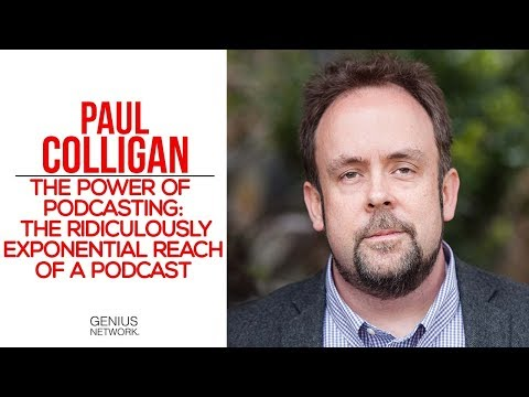 The Power of Podcasting The Ridiculously Exponential Reach of A Podcast - Paul Colligan