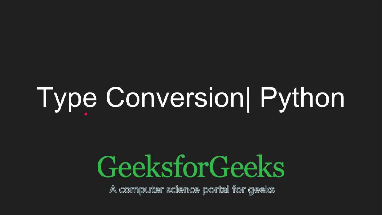Type Conversion in Python - GeeksforGeeks