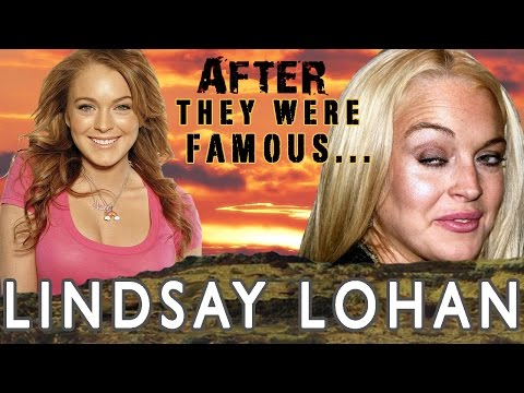 LINDSAY LOHAN | AFTER They Were Famous