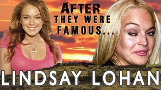 Lindsay Lohan - AFTER They Were Famous