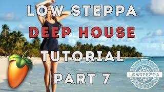 Low Steppa Deep House Tutorial | FL Studio 12 | 2017 Tutorial Part #7