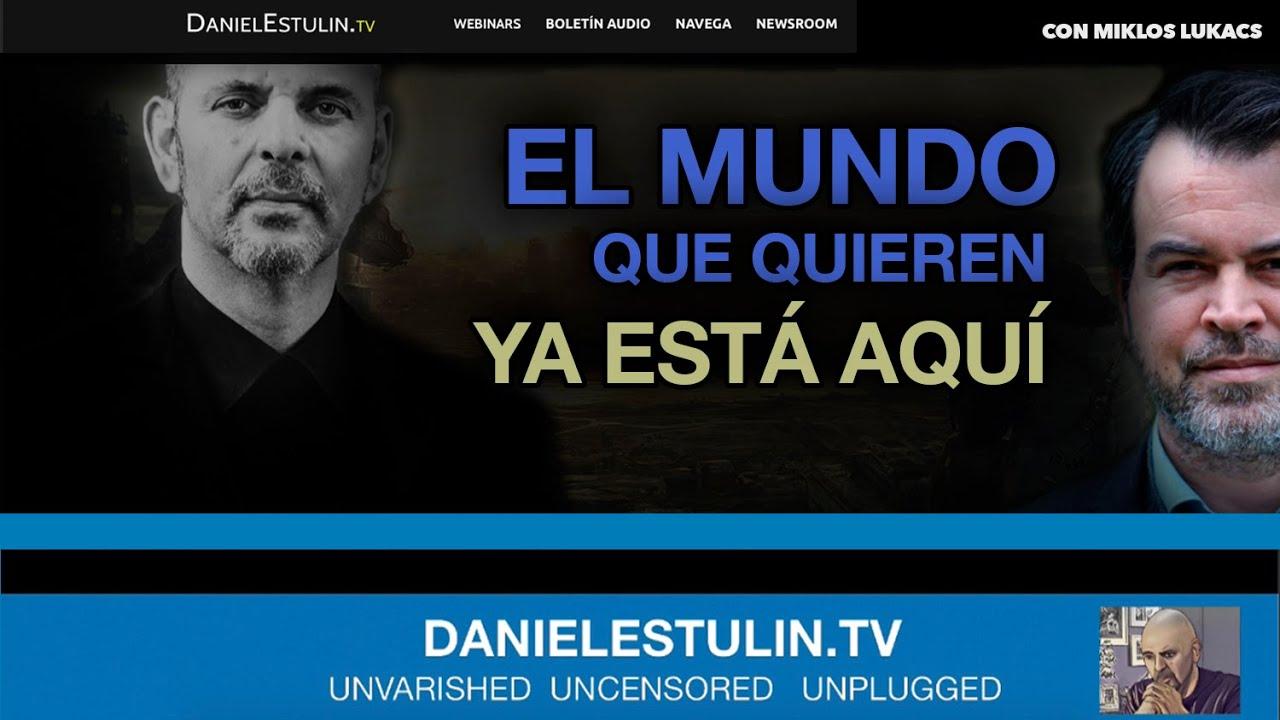 EL MUNDO QUE QUIEREN YA ESTÁ AQUÍ | Con Miklos Lukacs | Un adelanto danielestulin.tv