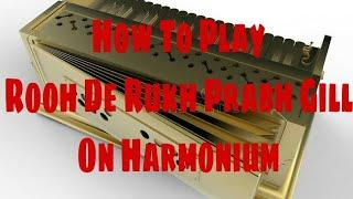 How To Play Rooh De Rukh Prabh Gill On Harmonium // Gaurav Anmol // Tutorial // 2018