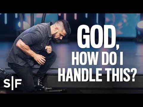 God, How Do I Handle This? | Steven Furtick