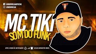 Mc Tiki - Som do Funk ( Mano DJ ) Lançamento 2017