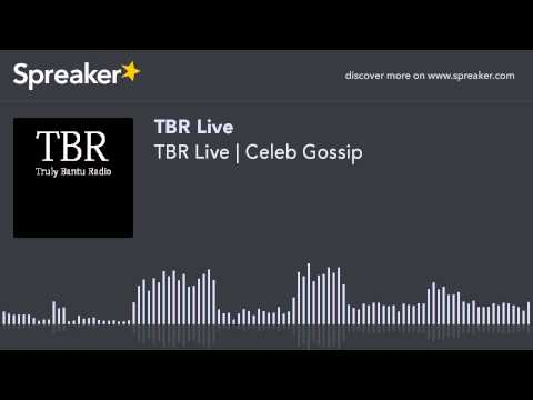 TBR Live | Celeb Gossip (part 3 of 3, made with Spreaker)