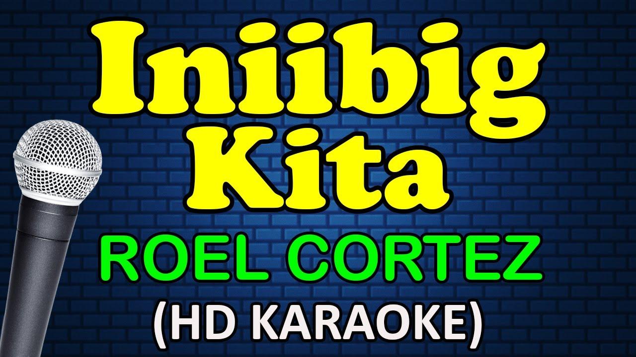 Download INIIBIG KITA - Roel Cortez (HD Karaoke)